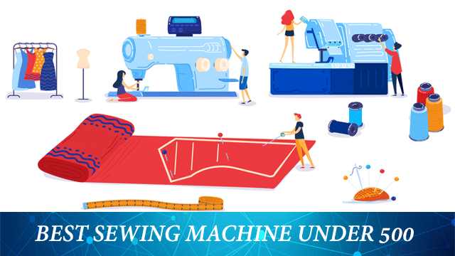 Best Sewing Machine under 500 updated list