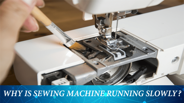 Why is Sewing Machine Running Slowly?