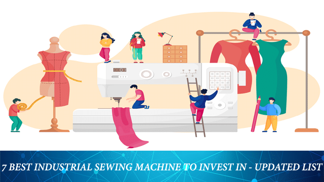 Top 7 Best Industrial Sewing Machine to invest in - updated list
