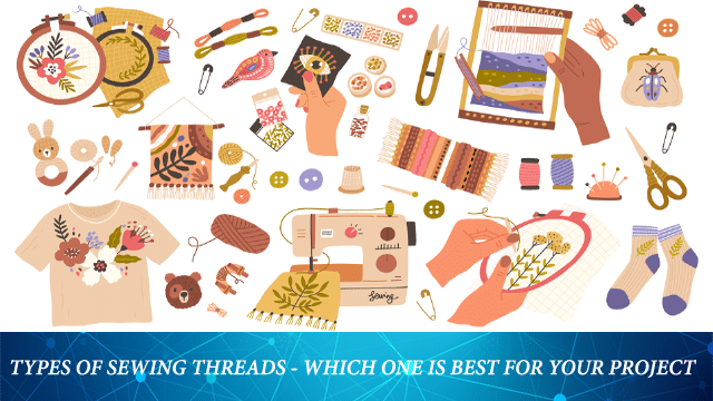 Types of Sewing Threads - Which One is Best For Your Project