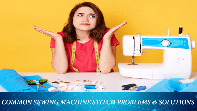 5 Common Sewing Machine Stitch Problems & Solutions