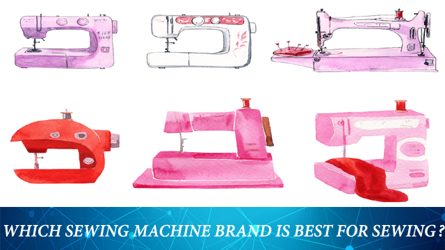 Which Sewing Machine Brand Is Best?
