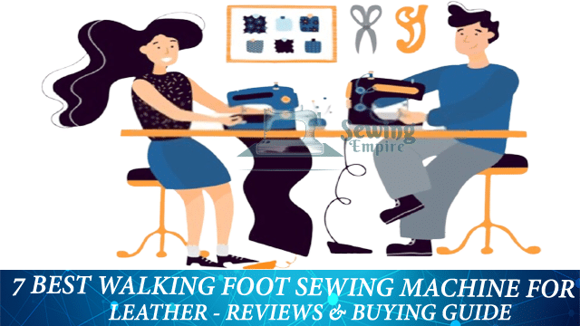 Best Walking Foot Sewing Machine For Leather