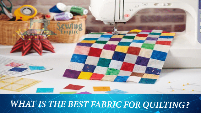 What is the Best Fabric For Quilting