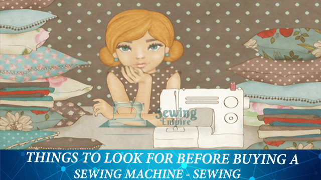 Things To Look For Before Buying A Sewing Machine