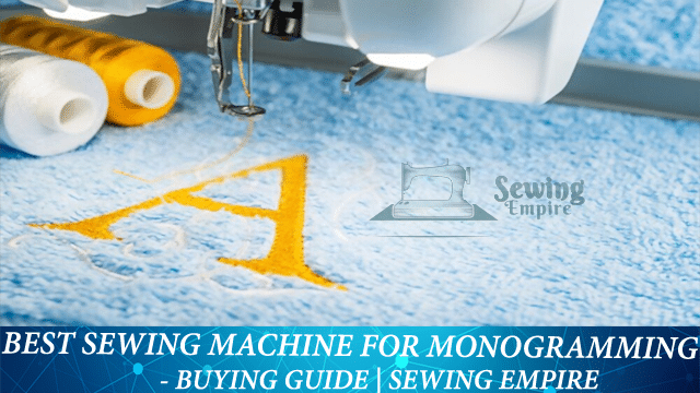 Best Sewing Machine For Monogramming - Buying Guide