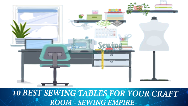 Best Sewing Table For Your Craft Room